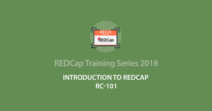 Intro to REDCap (RC-101) – 08/07/2018