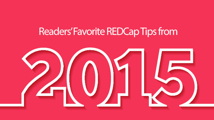 REDCap Tip of the Month: Readers' Favorite Tips in 2015