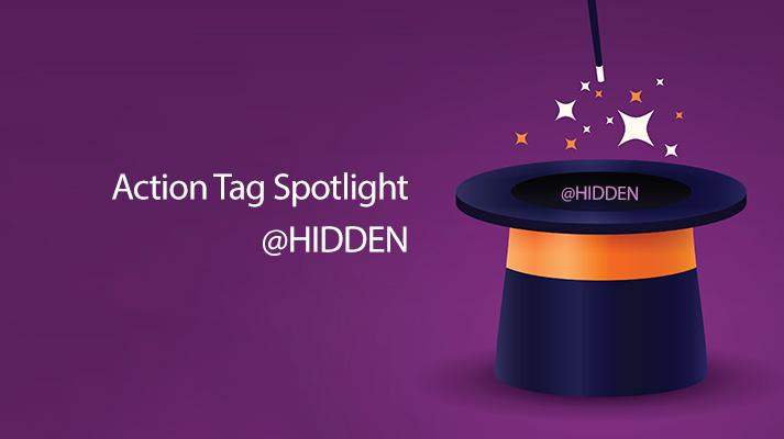 Action Tag Spotlight: @HIDDEN