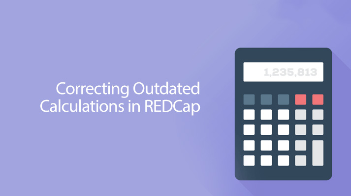 REDCap Tip of the Month: Correcting Outdated Calculations