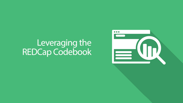 REDCap Tip of the Month: Leveraging the Codebook