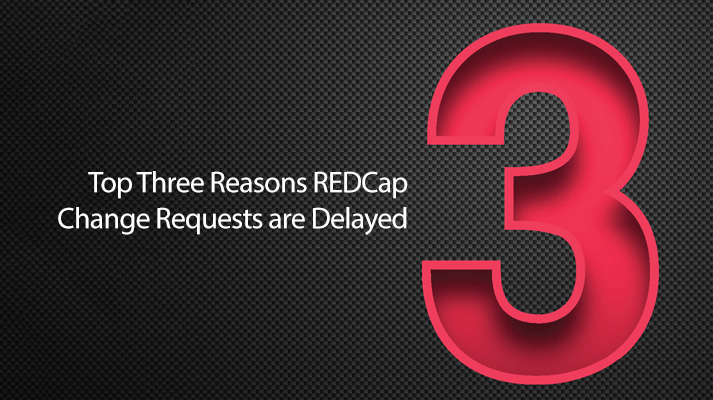 REDCap Tip of the Month: Top Three Reasons Change Requests Are Delayed