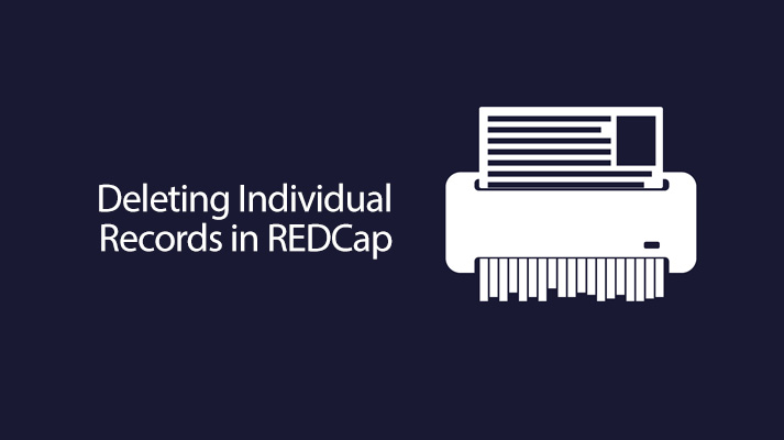 REDCap Tip of the Month: Deleting Individual Records