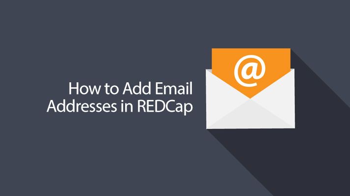 REDCap Tip of the Month: Adding Email Addresses
