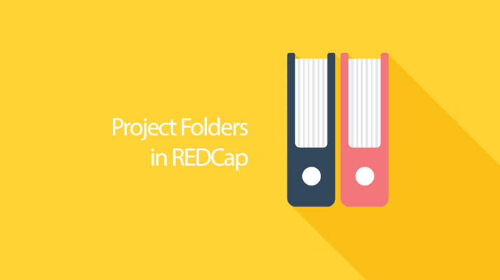 REDCap Tip of the Month: Project Folders