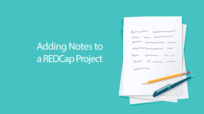 REDCap Tip of the Month: Adding Project Notes