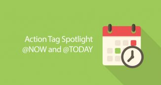 Action Tag Spotlight: @NOW and @TODAY