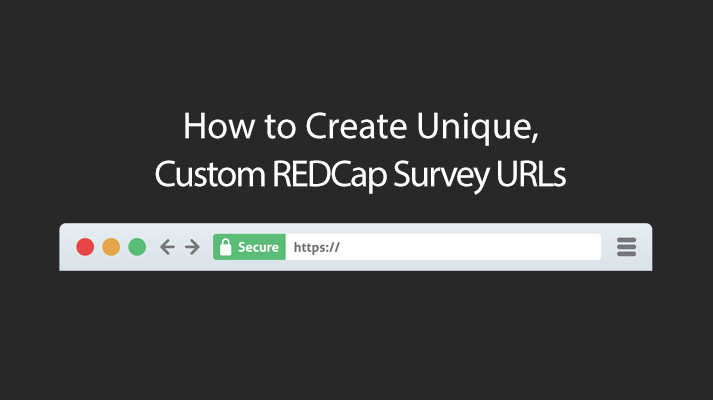 How to Create Unique, Custom REDCap Survey URLs