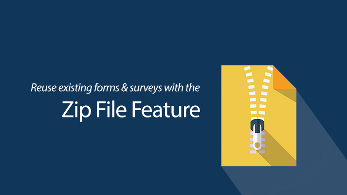 Reuse Existing Forms and Surveys with the Zip File Feature