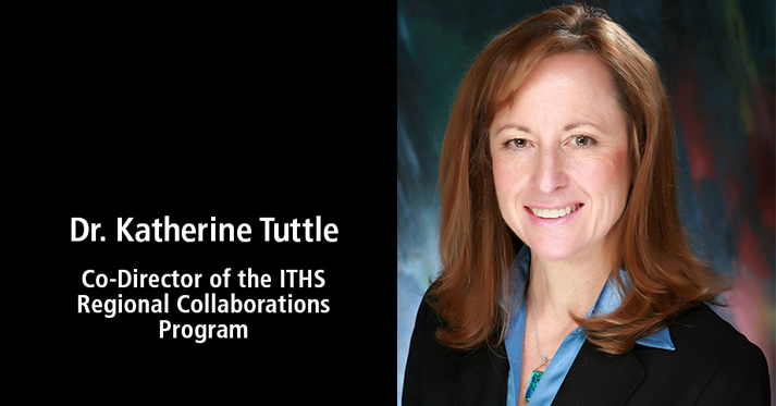 Meet Dr. Katherine Tuttle, Co-Director of the ITHS Regional Collaborations Program